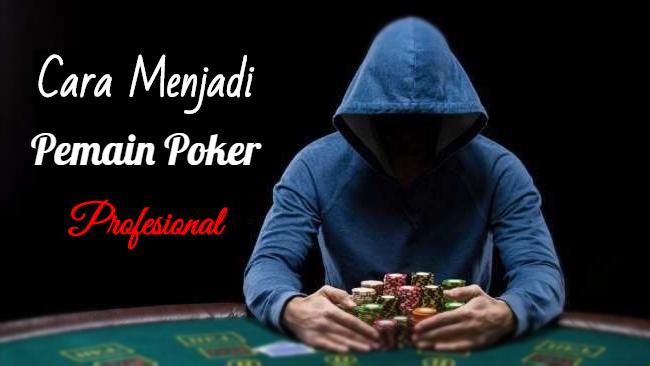 Cara Menjadi Pemain Poker Hebat